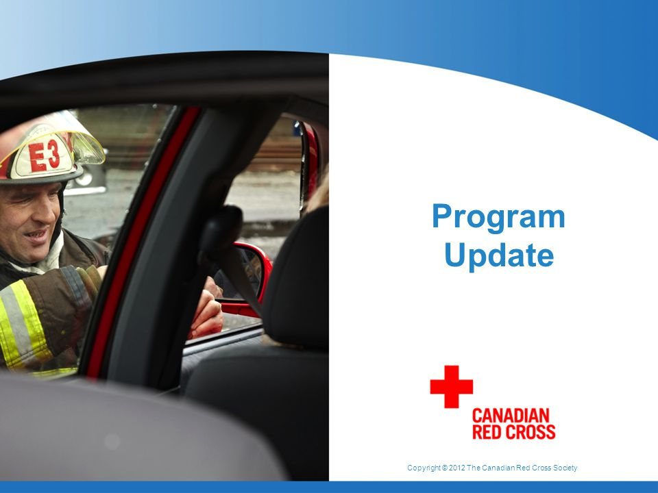 Copyright © 2012 The Canadian Red Cross Society Program Update