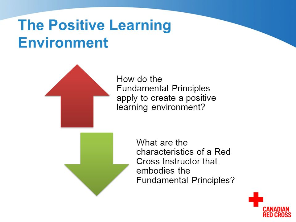 The Positive Learning Environment How do the Fundamental Principles apply to create a positive learning environment? What are the characteristics of a