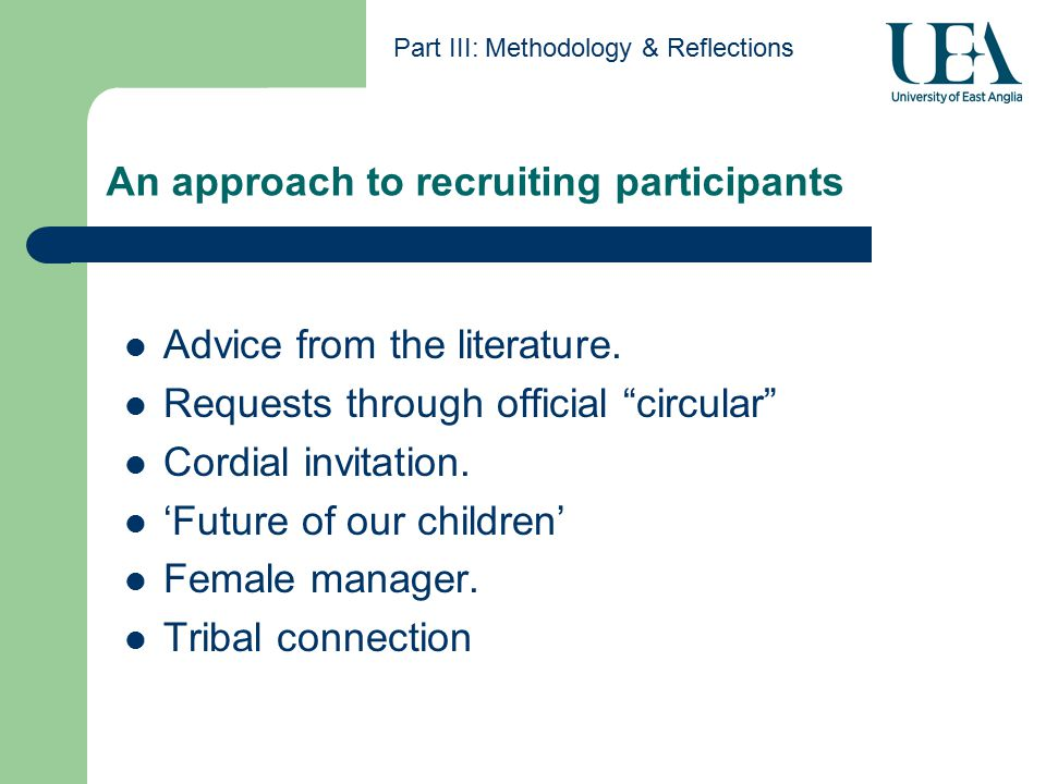 An approach to recruiting participants Part III: Methodology & Reflections Advice from the literature.