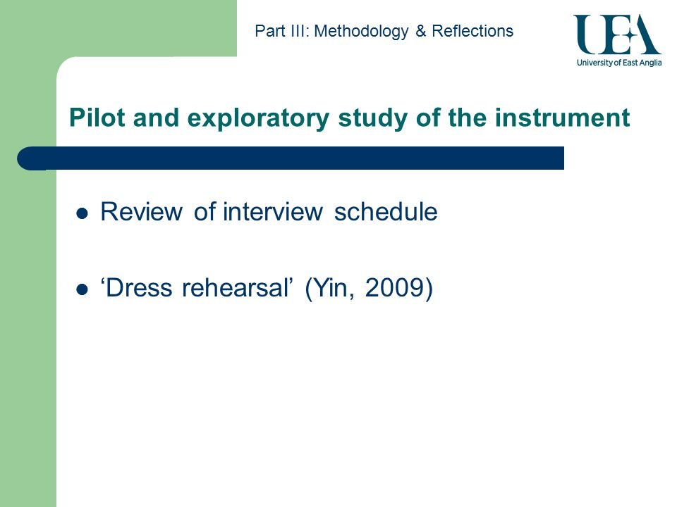 Pilot and exploratory study of the instrument Part III: Methodology & Reflections Review of interview schedule 'Dress rehearsal' (Yin, 2009)