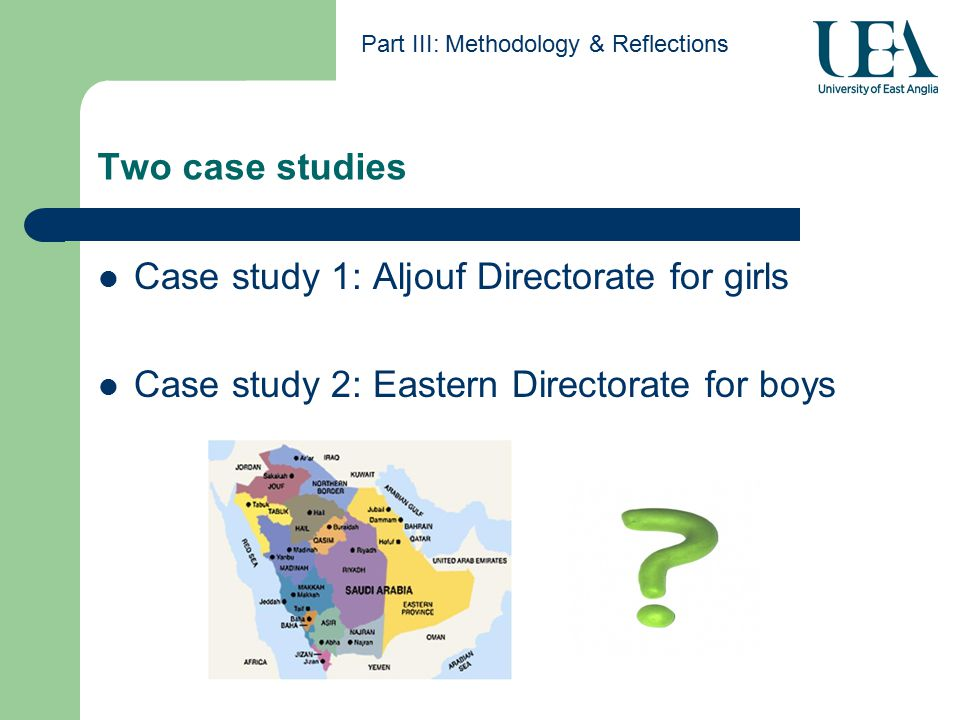 Two case studies Part III: Methodology & Reflections Case study 1: Aljouf Directorate for girls Case study 2: Eastern Directorate for boys