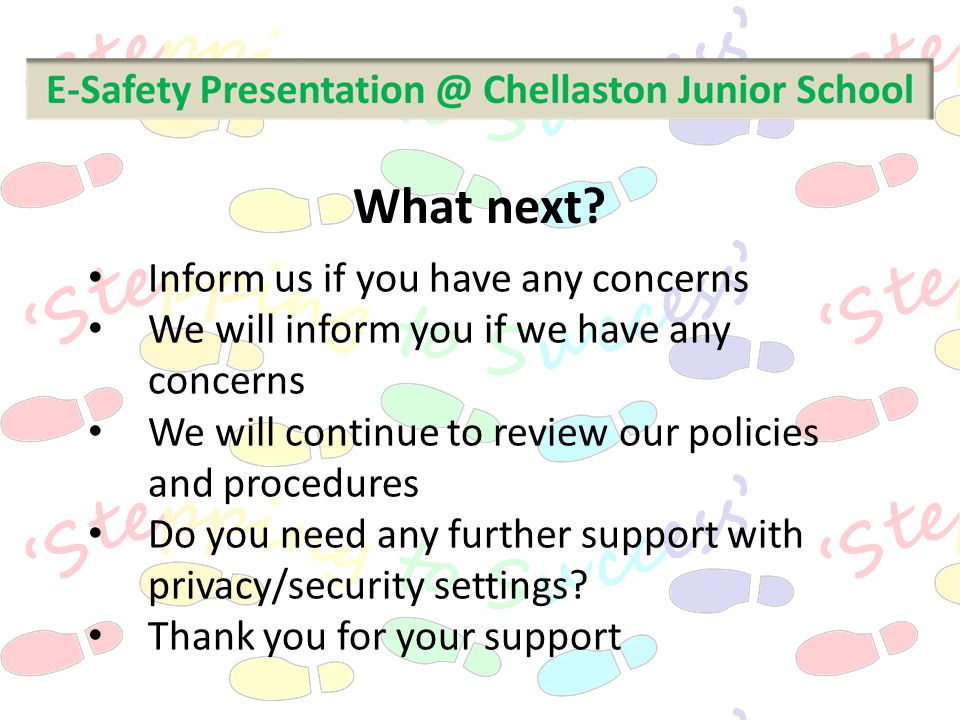 What next? Inform us if you have any concerns We will inform you if we have any concerns We will continue to review our policies and procedures Do you