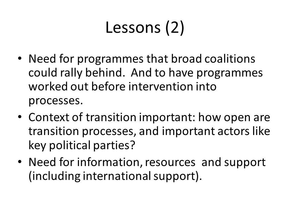 Lessons (2) Need for programmes that broad coalitions could rally behind.