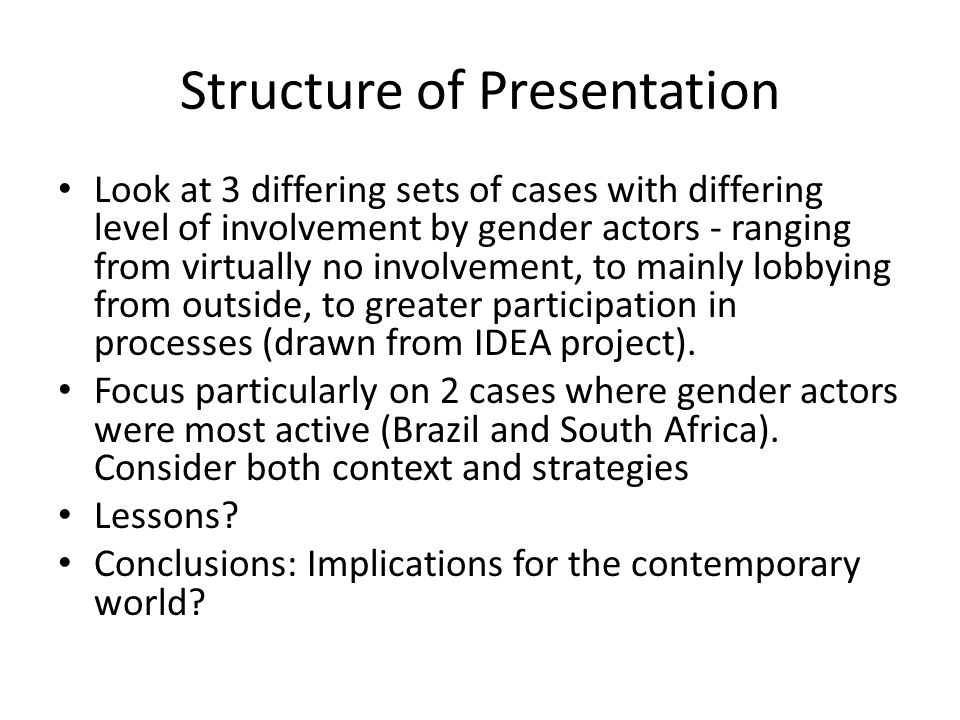 Structure of Presentation Look at 3 differing sets of cases with differing level of involvement by gender actors - ranging from virtually no involveme