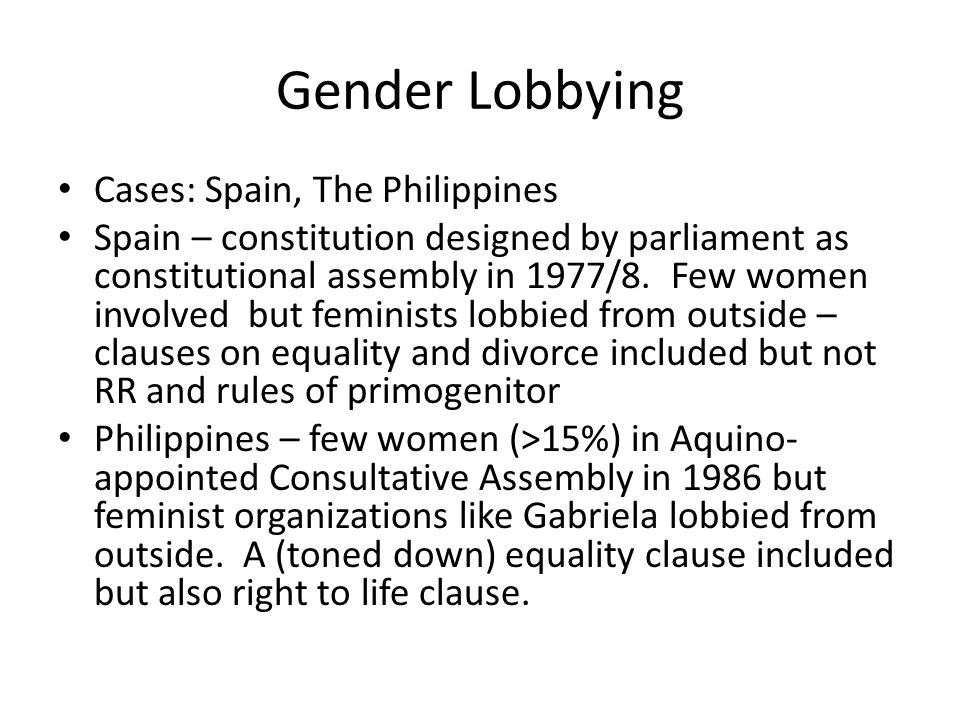 Gender Lobbying Cases: Spain, The Philippines Spain – constitution designed by parliament as constitutional assembly in 1977/8. Few women involved but