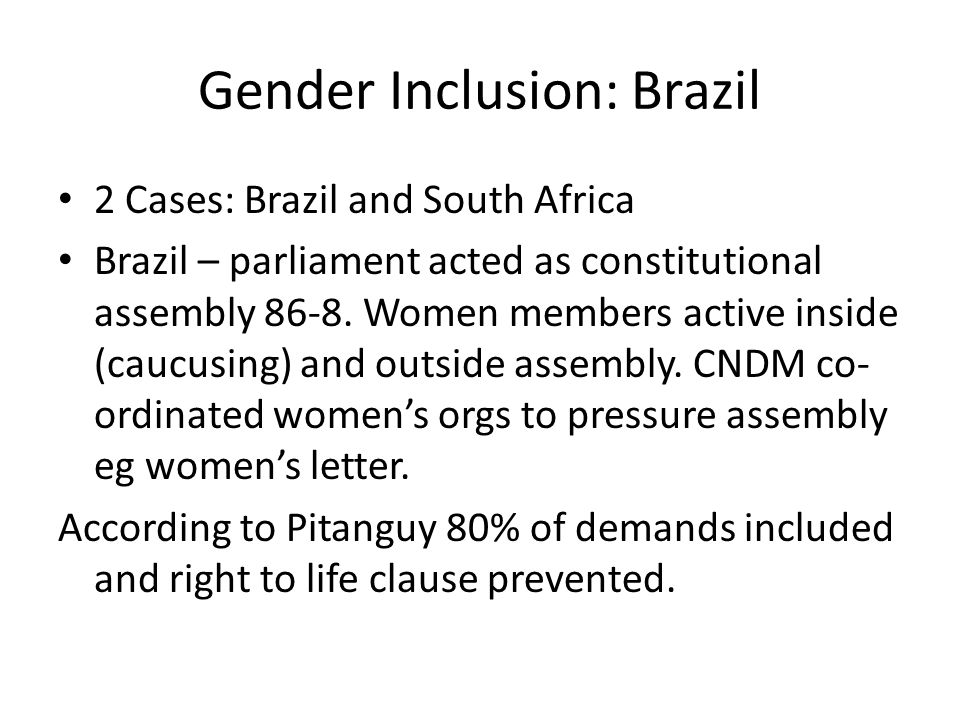 Gender Inclusion: Brazil 2 Cases: Brazil and South Africa Brazil – parliament acted as constitutional assembly 86-8. Women members active inside (cauc
