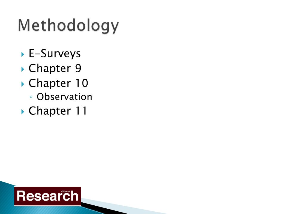  E-Surveys  Chapter 9  Chapter 10 ◦ Observation  Chapter 11