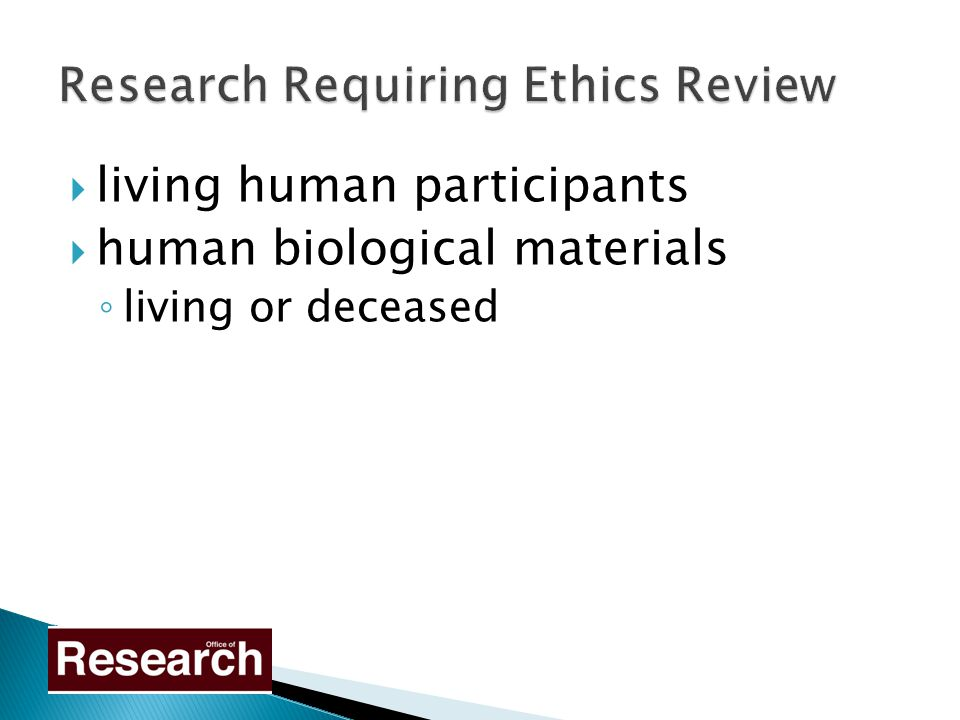 living human participants  human biological materials ◦ living or deceased