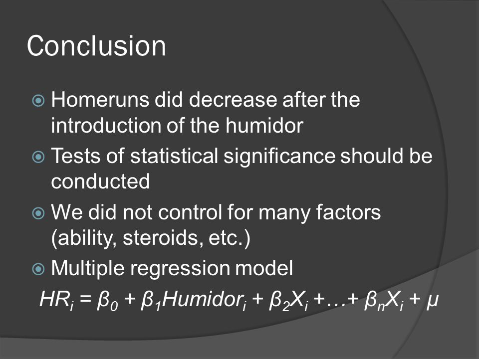 Conclusion  Homeruns did decrease after the introduction of the humidor  Tests of statistical significance should be conducted  We did not control