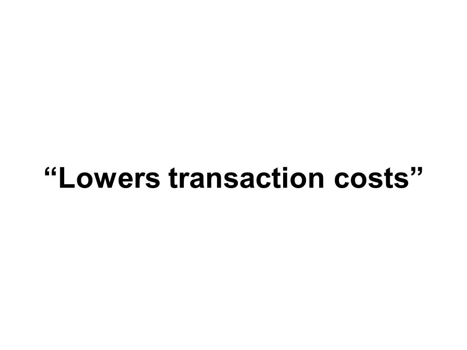 Lowers transaction costs