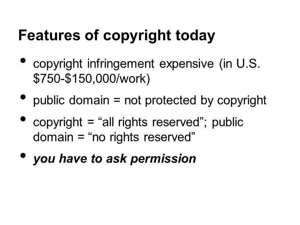 Features of copyright today copyright infringement expensive (in U.S.
