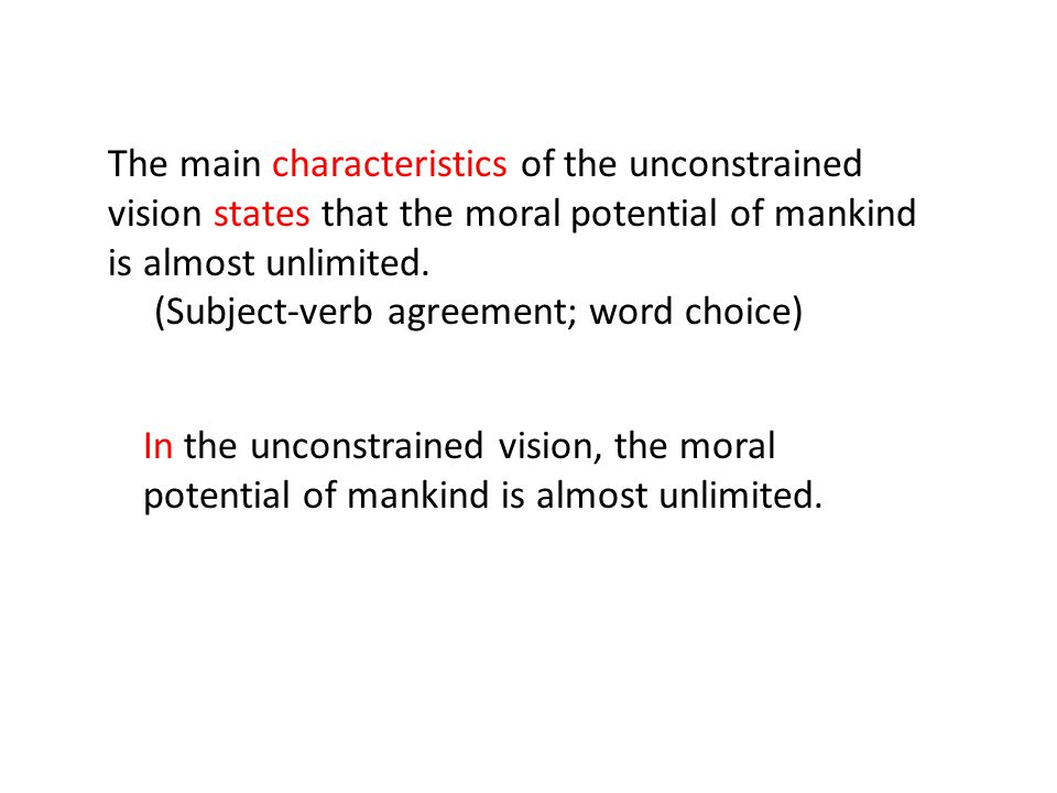 The main characteristics of the unconstrained vision states that the moral potential of mankind is almost unlimited.