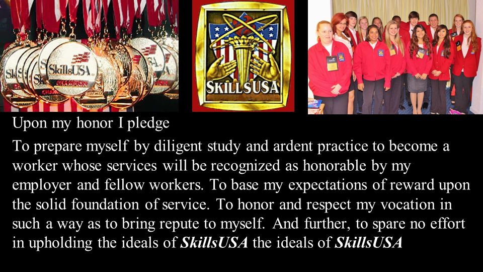 Upon my honor I pledge To prepare myself by diligent study and ardent practice to become a worker whose services will be recognized as honorable by my employer and fellow workers.