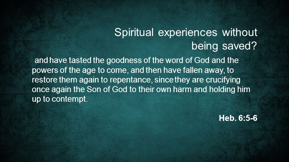 and have tasted the goodness of the word of God and the powers of the age to come, and then have fallen away, to restore them again to repentance, since they are crucifying once again the Son of God to their own harm and holding him up to contempt.