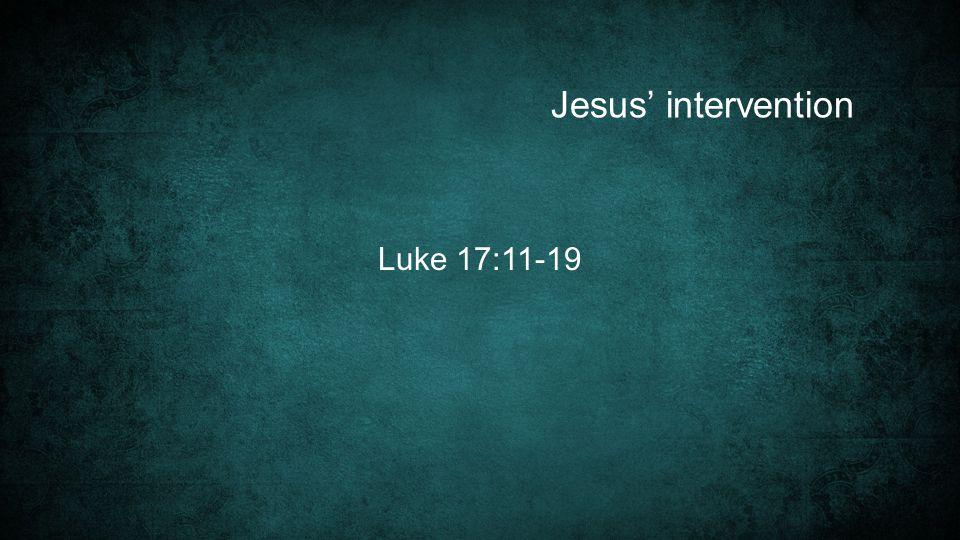 Jesus' intervention Luke 17:11-19