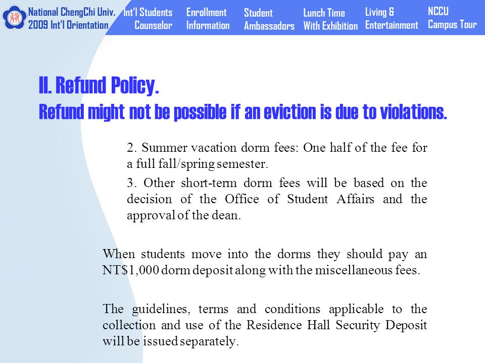 II. Refund Policy. Refund might not be possible if an eviction is due to violations.