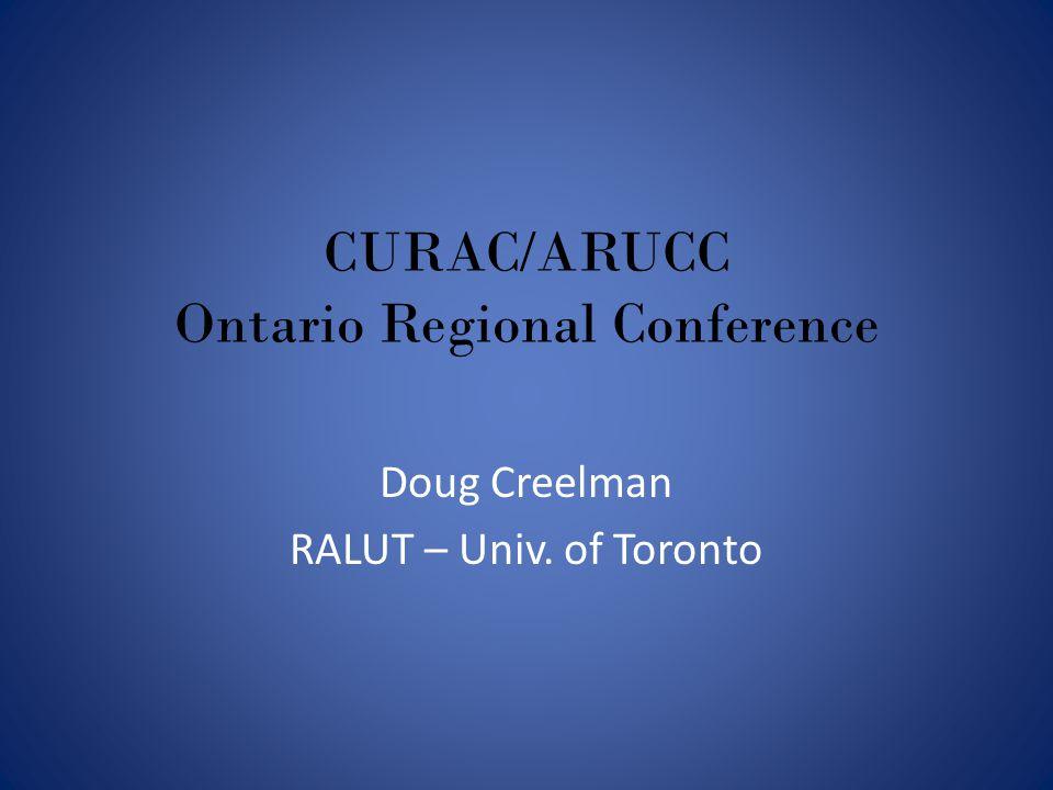CURAC/ARUCC Ontario Regional Conference Doug Creelman RALUT – Univ. of Toronto