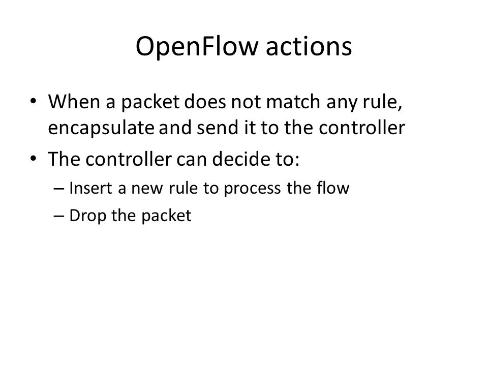 OpenFlow controllers Reference implementation – C NOX – python, C++ Trema – C, Ruby Many others…