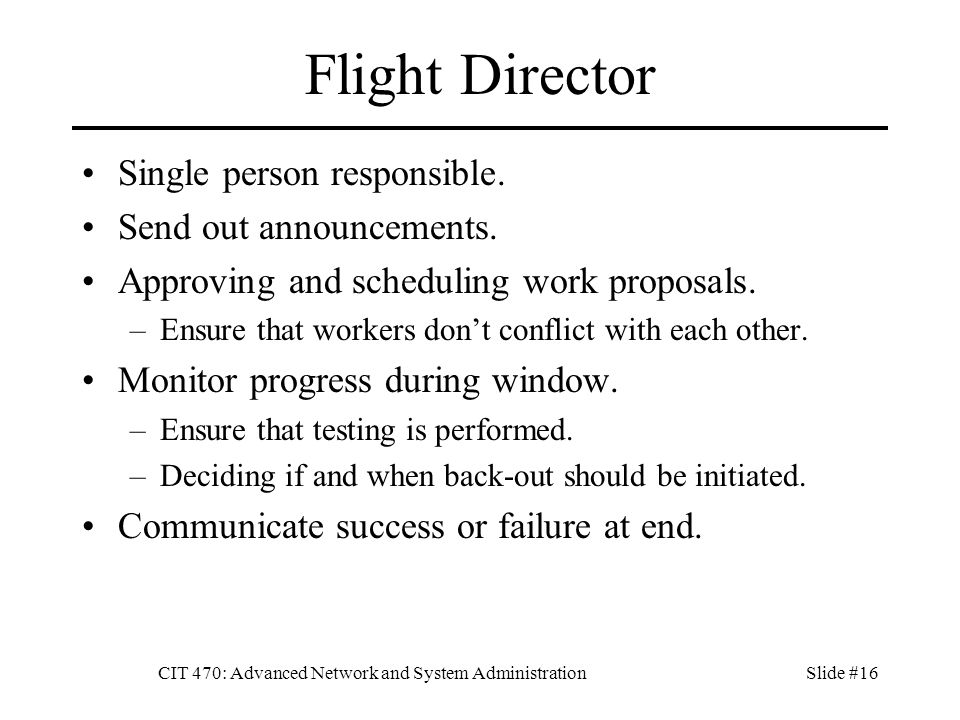 CIT 470: Advanced Network and System AdministrationSlide #16 Flight Director Single person responsible.