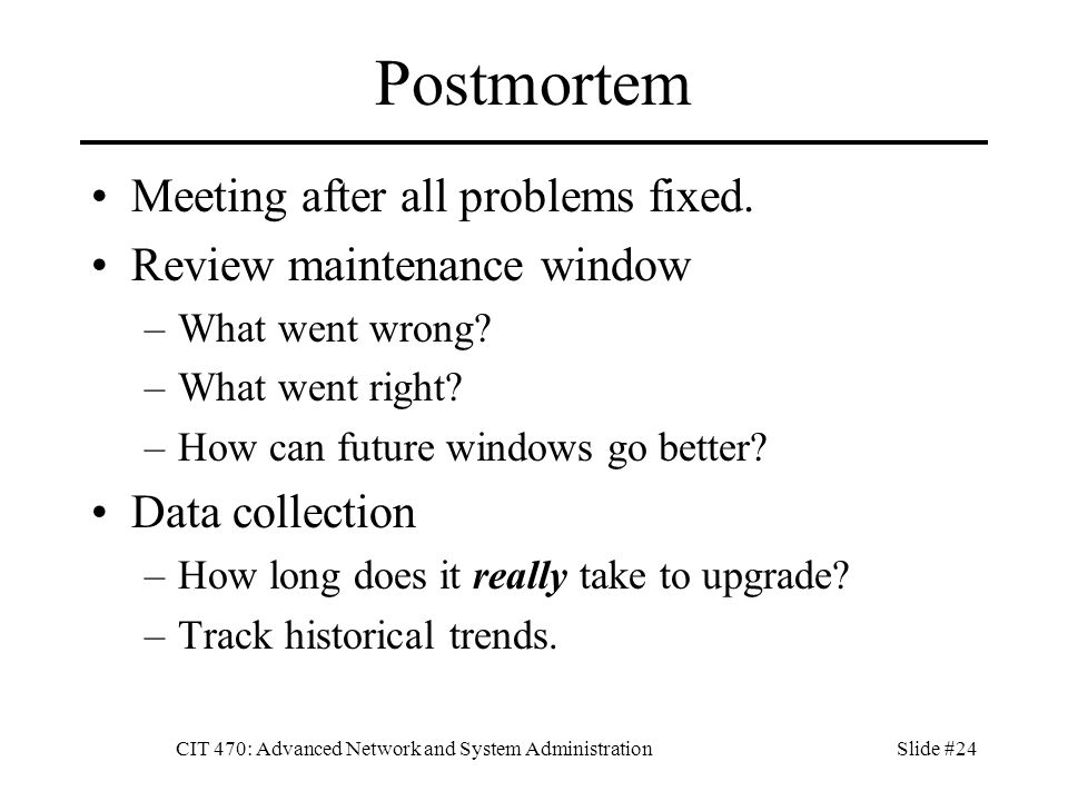 CIT 470: Advanced Network and System AdministrationSlide #24 Postmortem Meeting after all problems fixed.