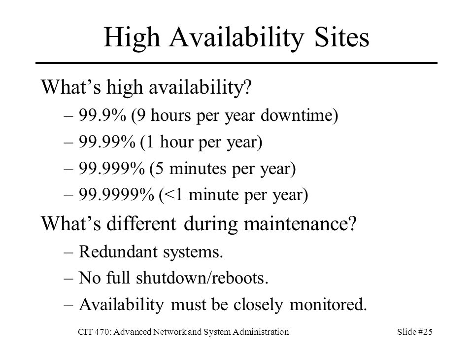 CIT 470: Advanced Network and System AdministrationSlide #25 High Availability Sites What's high availability.