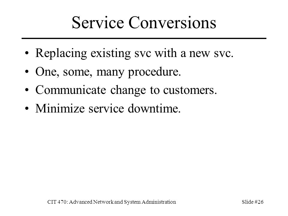 CIT 470: Advanced Network and System AdministrationSlide #26 Service Conversions Replacing existing svc with a new svc.