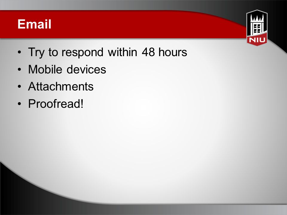 Email Try to respond within 48 hours Mobile devices Attachments Proofread!