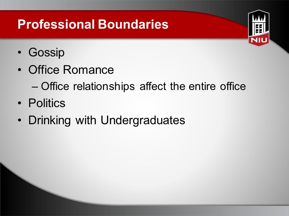 Professional Boundaries Gossip Office Romance –Office relationships affect the entire office Politics Drinking with Undergraduates