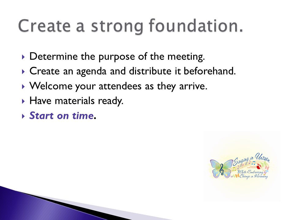  Determine the purpose of the meeting.  Create an agenda and distribute it beforehand.