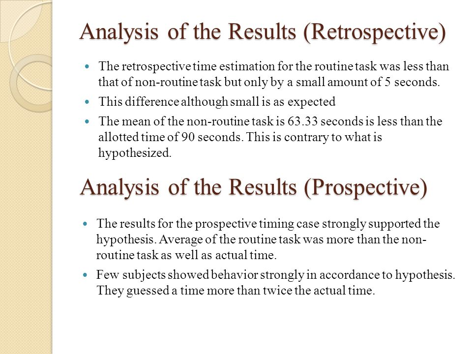 Analysis of the Results (Retrospective) The retrospective time estimation for the routine task was less than that of non-routine task but only by a sm