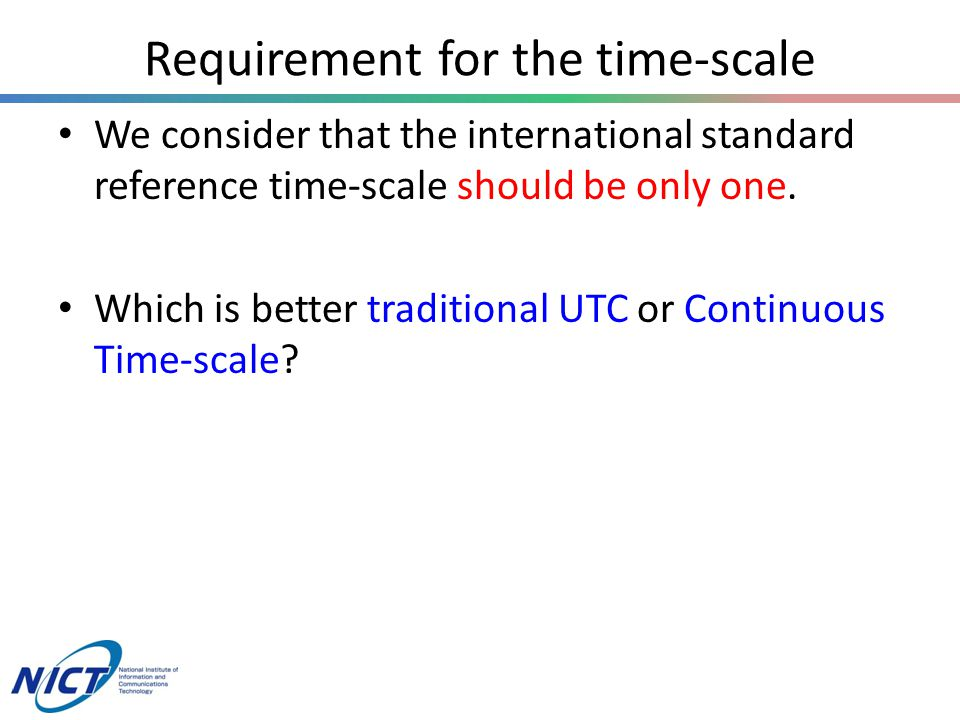 Requirement for the time-scale We consider that the international standard reference time-scale should be only one.
