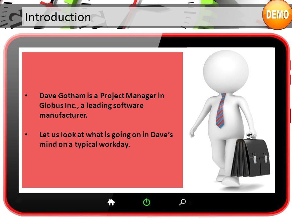 Introduction Dave Gotham is a Project Manager in Globus Inc., a leading software manufacturer.