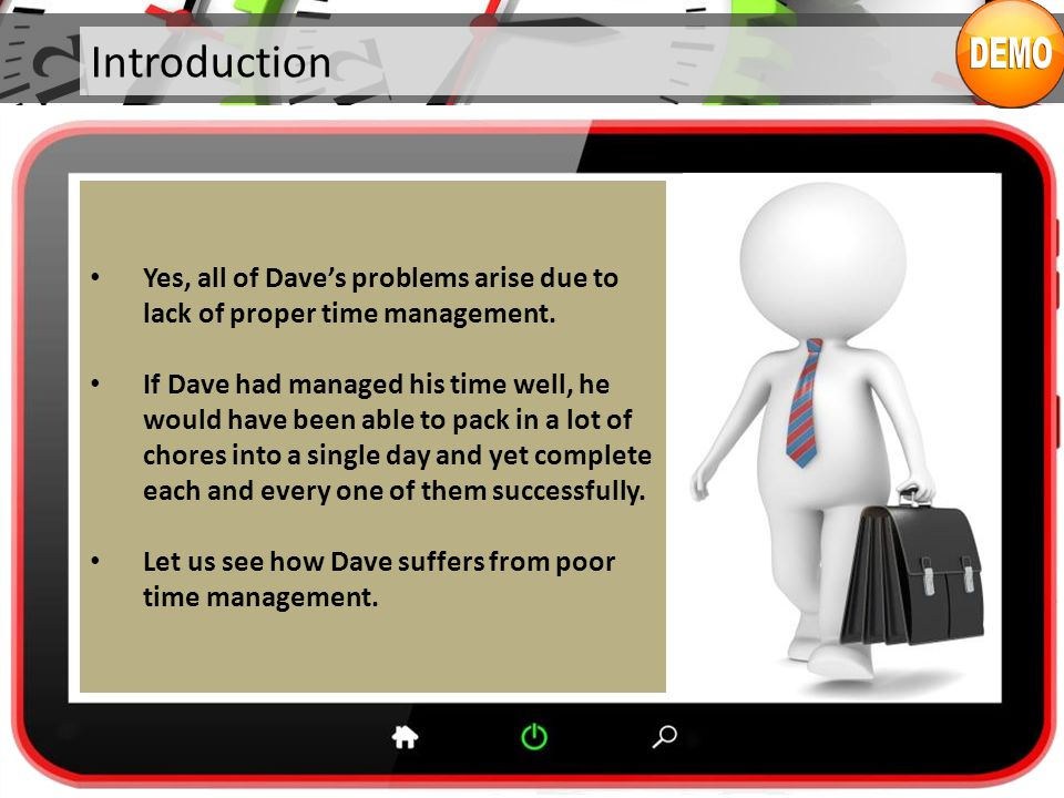 Introduction Yes, all of Dave's problems arise due to lack of proper time management.