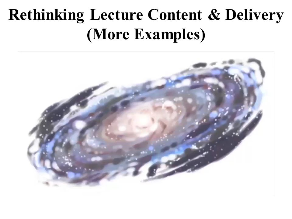Rethinking Lecture Content & Delivery (More Examples)