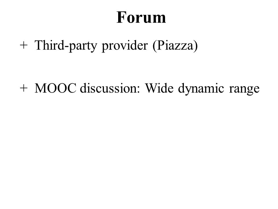 Forum + Third-party provider (Piazza) + MOOC discussion: Wide dynamic range