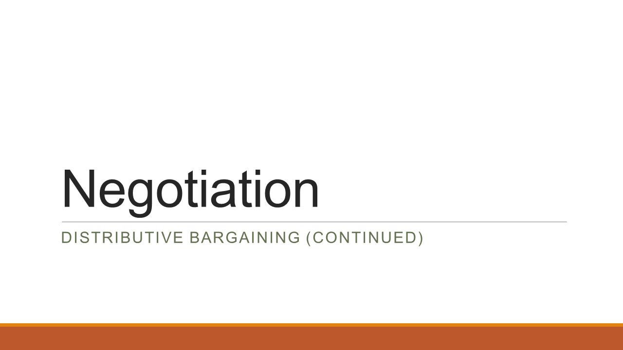 Negotiation DISTRIBUTIVE BARGAINING (CONTINUED)