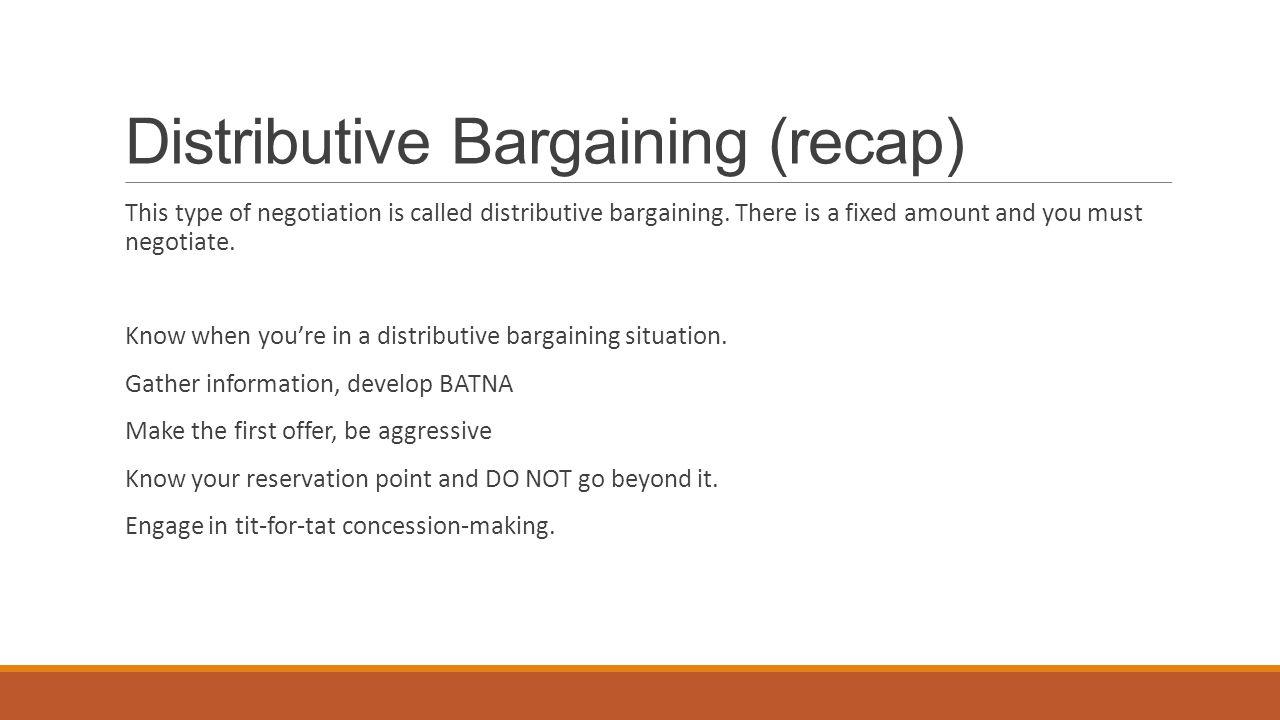 Distributive Bargaining (recap) This type of negotiation is called distributive bargaining.