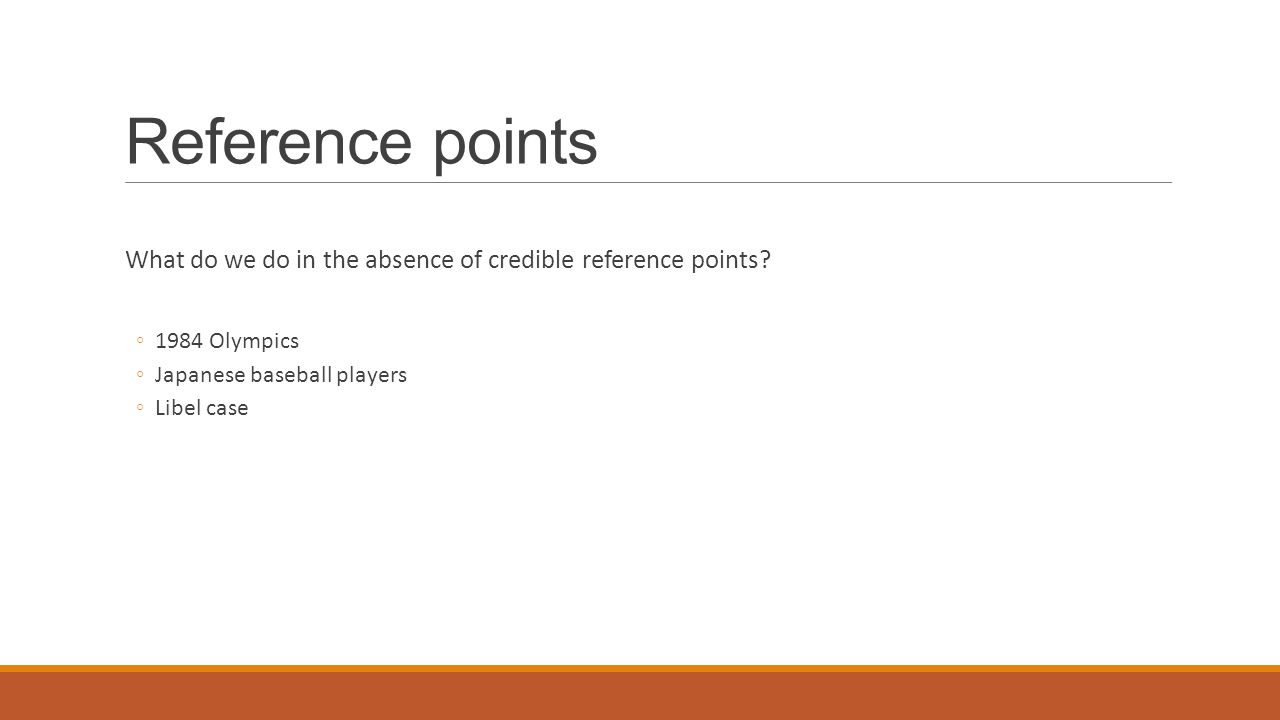 Reference points What do we do in the absence of credible reference points.