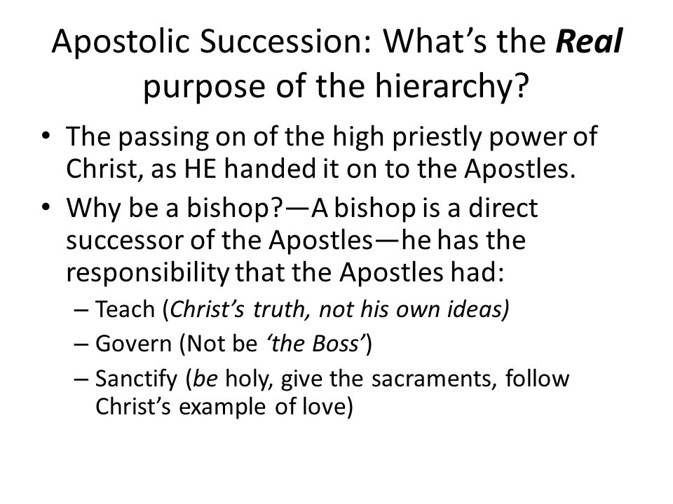 Apostolic Succession: What's the Real purpose of the hierarchy? The passing on of the high priestly power of Christ, as HE handed it on to the Apostle