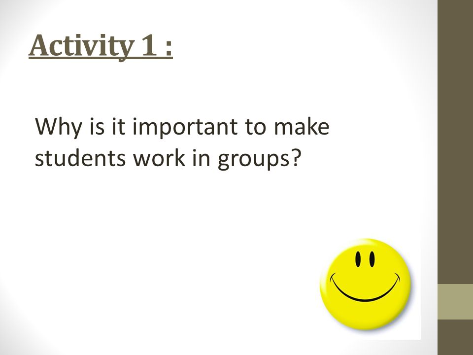 Activity 1 : Why is it important to make students work in groups