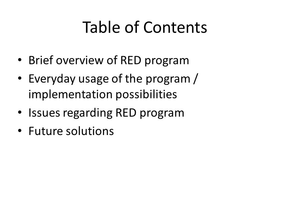 Table of Contents Brief overview of RED program Everyday usage of the program / implementation possibilities Issues regarding RED program Future solutions