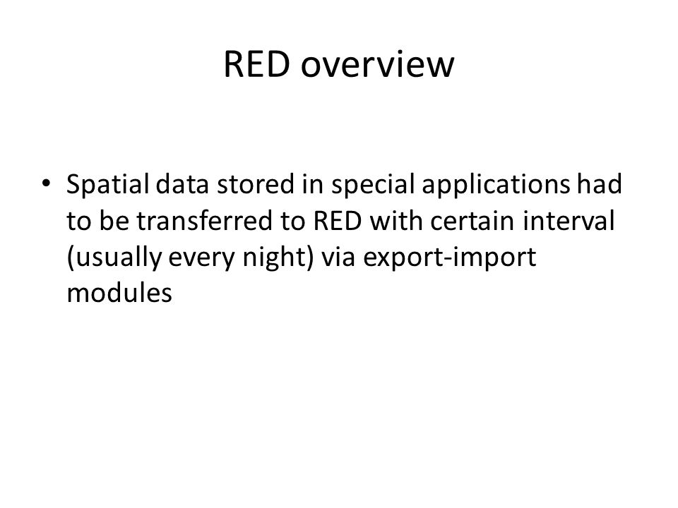 RED overview Data can be inserted directly to RED database With regards to a more simple data model, this was the preferred variant.