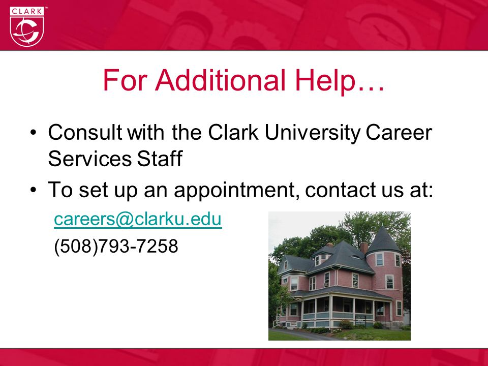 For Additional Help… Consult with the Clark University Career Services Staff To set up an appointment, contact us at: (508)