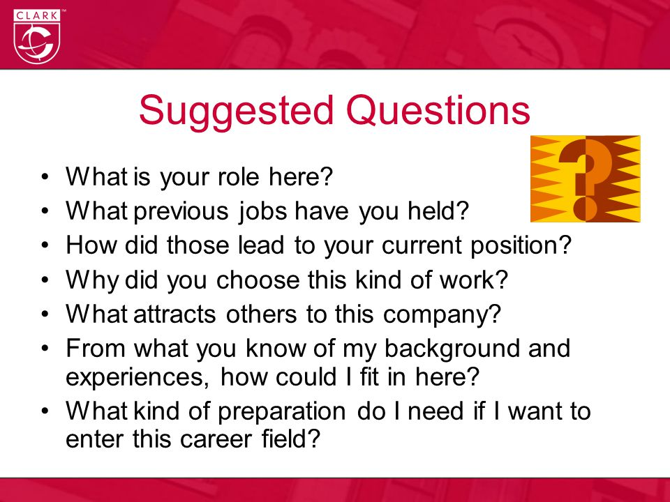Suggested Questions What is your role here. What previous jobs have you held.