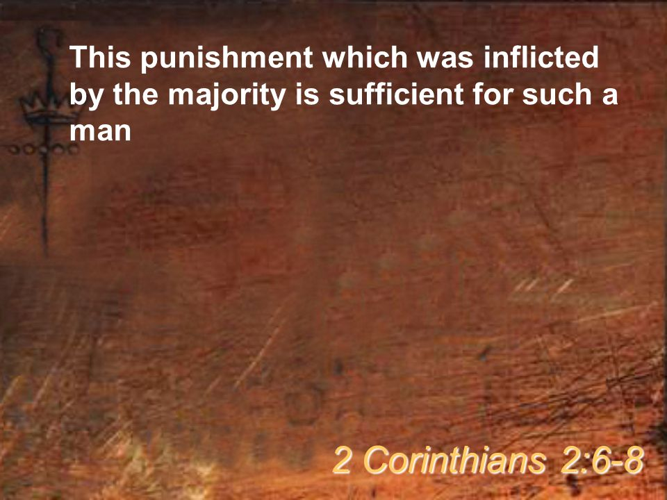 This punishment which was inflicted by the majority is sufficient for such a man 2 Corinthians 2:6-8