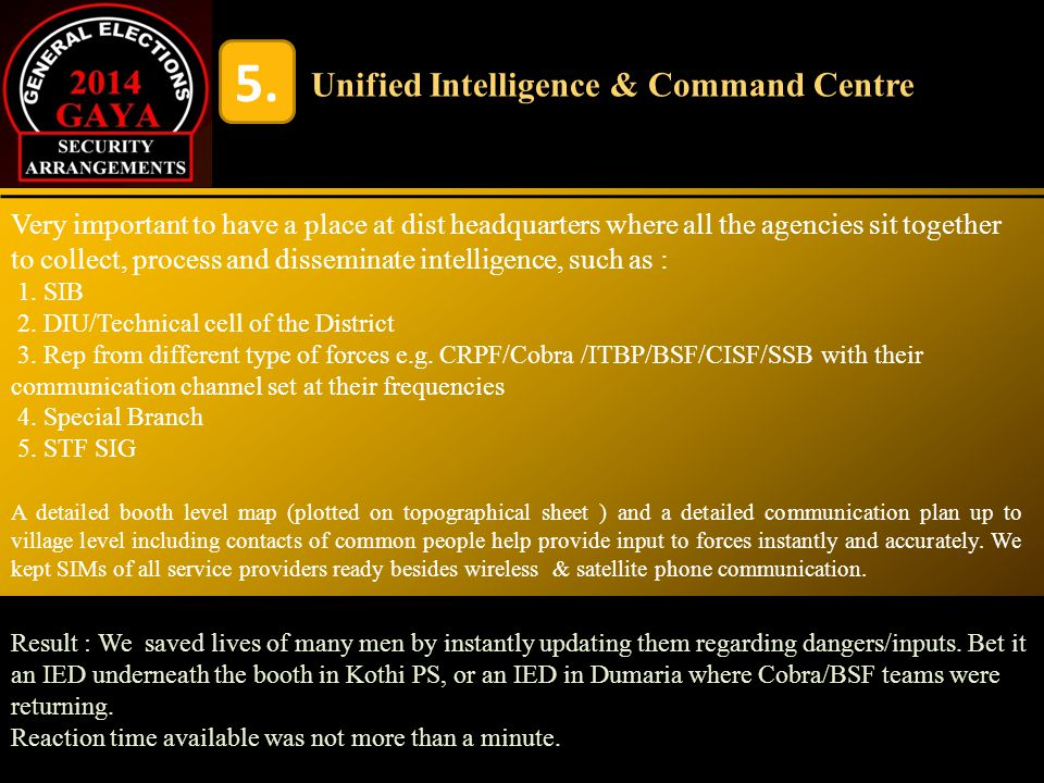5. Very important to have a place at dist headquarters where all the agencies sit together to collect, process and disseminate intelligence, such as :