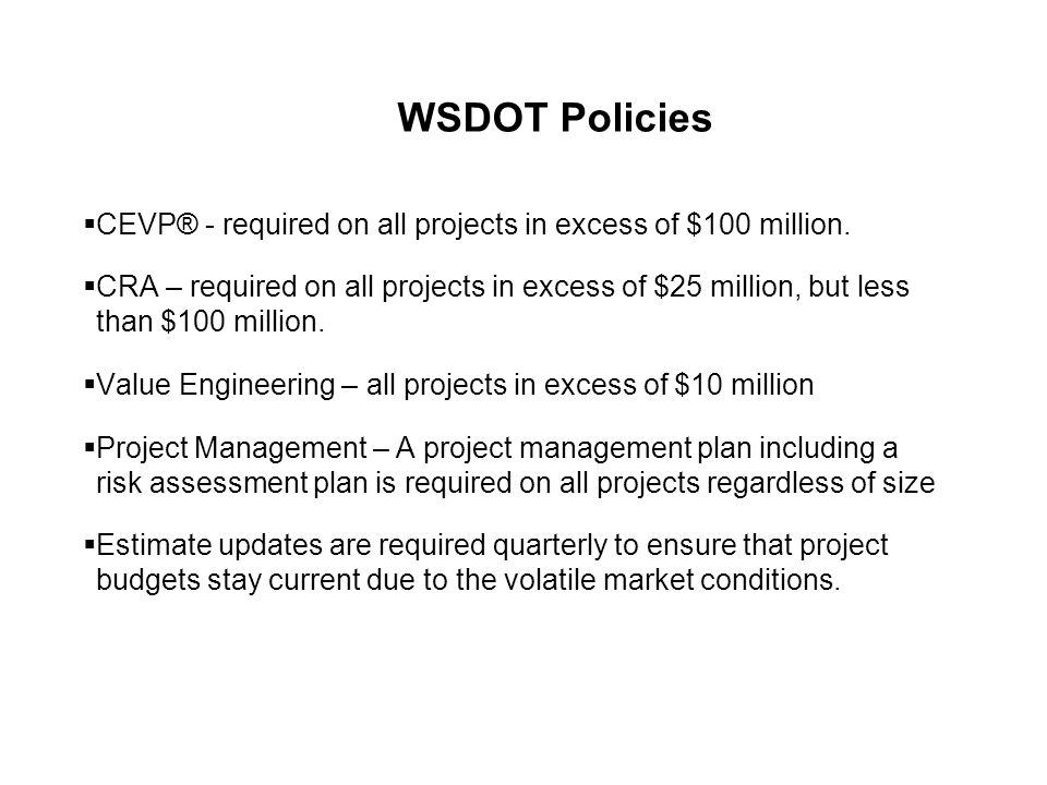 WSDOT Policies  CEVP® - required on all projects in excess of $100 million.