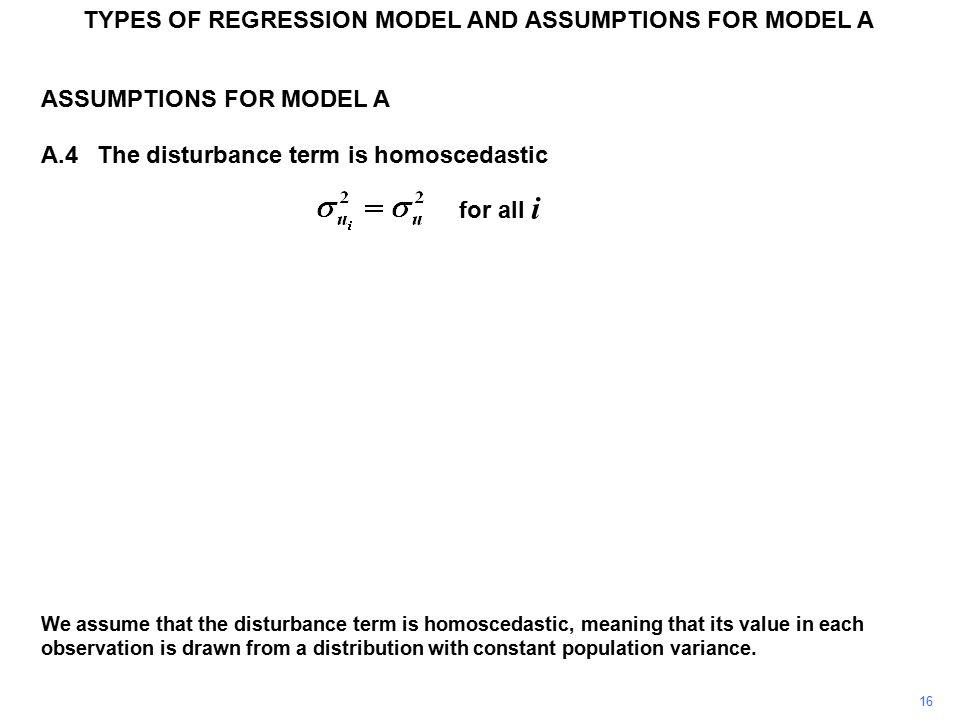 TYPES OF REGRESSION MODEL AND ASSUMPTIONS FOR MODEL A ASSUMPTIONS FOR MODEL A A.4The disturbance term is homoscedastic for all i We assume that the di