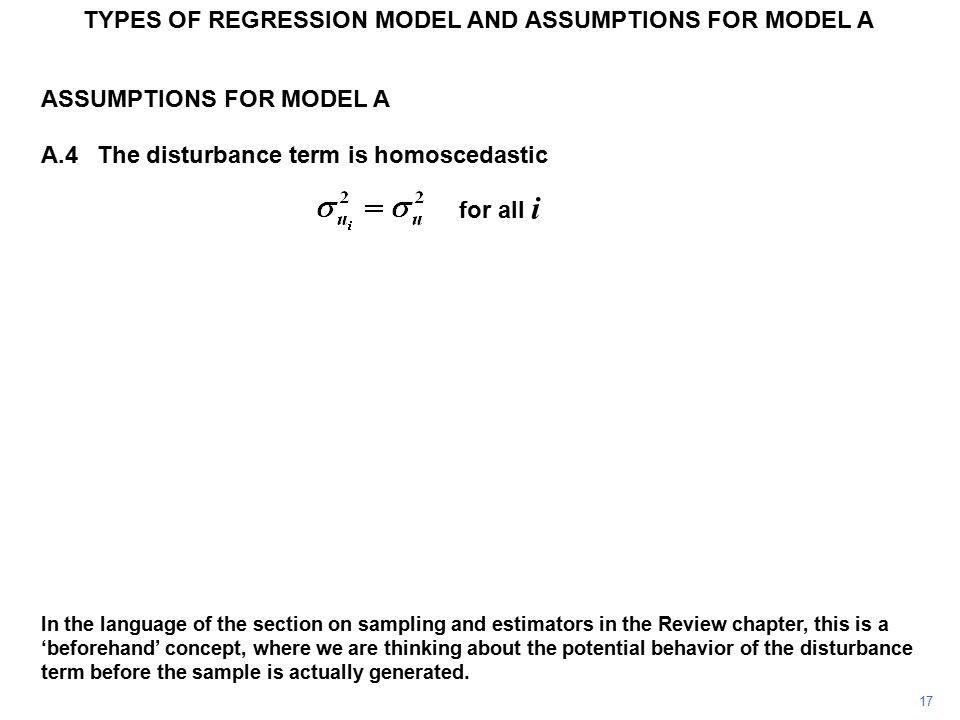 TYPES OF REGRESSION MODEL AND ASSUMPTIONS FOR MODEL A ASSUMPTIONS FOR MODEL A A.4The disturbance term is homoscedastic for all i In the language of th