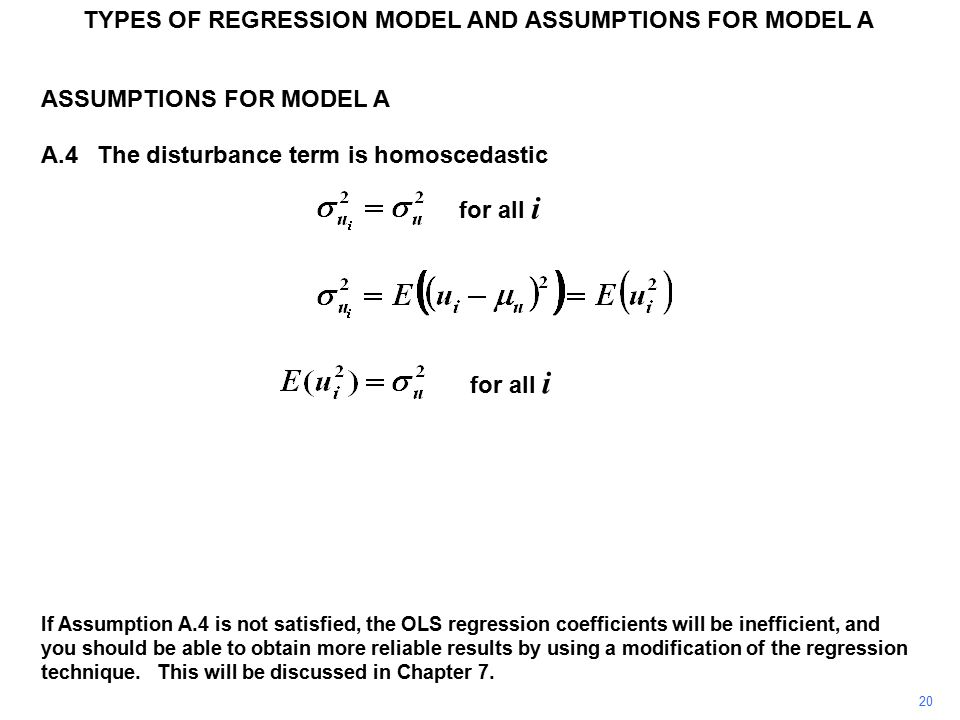 TYPES OF REGRESSION MODEL AND ASSUMPTIONS FOR MODEL A ASSUMPTIONS FOR MODEL A A.4The disturbance term is homoscedastic for all i If Assumption A.4 is